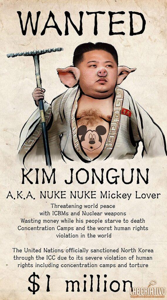 """Procurado! Kim Jong-un, vulgo Nuclear Apaixonado pelo Mickey. Ameaçando a paz mundial com mísseis balísticos intercontinentais e armas nucleares. Gastando dinheiro enquanto seu povo morre de fome. A ONU oficialmente sancionou a Coreia do Norte por severas violações de direitos humanos, incluindo campos de concentração e tortura""""."""